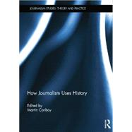 How Journalism Uses History by Conboy; Martin, 9781138008915