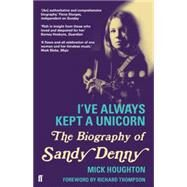 I've Always Kept a Unicorn The Biography of Sandy Denny by Houghton, Mick, 9780571278916