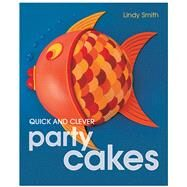 Quick and Clever Party Cakes by Smith, Lindy, 9780804848916