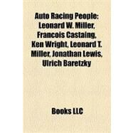 Auto Racing People : Leonard W. Miller, Franois Castaing, Ken Wright, Leonard T. Miller, Jonathan Lewis, Ulrich Baretzky by , 9781156988916