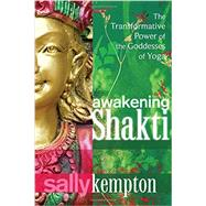Awakening Shakti by Kempton, Sally, 9781604078916