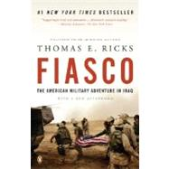 Fiasco The American Military Adventure in Iraq, 2003 to 2005 by Ricks, Thomas E., 9780143038917