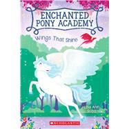 Wings That Shine (Enchanted Pony Academy #2) by Scott, Lisa Ann, 9780545908917
