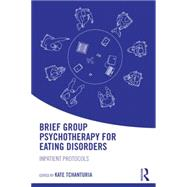 Brief Group Psychotherapy for Eating Disorders: Inpatient protocols by Tchanturia; Kate, 9781138848917