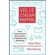Value Stream Mapping: How to Visualize Work and Align Leadership for Organizational Transformation by Martin, Karen; Osterling, Mike, 9780071828918