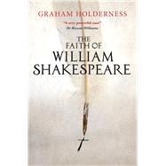 The Faith of William Shakespeare by Holderness, Graham, 9780745968919