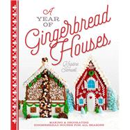 A Year of Gingerbread Houses Making & Decorating Gingerbread Houses for all Seasons by Samuell, Kristine, 9781454708919