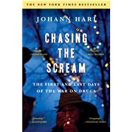 Chasing the Scream The First and Last Days of the War on Drugs by Hari, Johann, 9781620408919