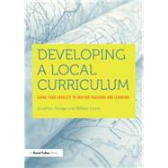 Developing a Local Curriculum: Using your locality to inspire teaching and learning by Evans; William, 9780415708920
