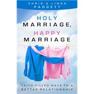 Holy Marriage, Happy Marriage: Faith-filled Ways to a Better Relationship by Padgett, Chris; Padgett, Linda, 9781616368920