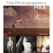 The Photographer's MBA Everything You Need to Know for Your Photography Business by Cincotta, Sal, 9780321888921