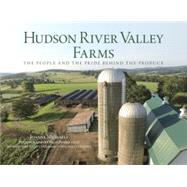Hudson River Valley Farms The People and the Pride behind the Produce by Michaels, Joanne; Pomerantz, Rich; Hinchey , Maurice, 9780762748921