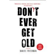 Don't Ever Get Old by Friedman, Daniel, 9781250028921