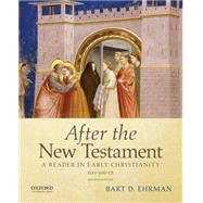 After the New Testament: 100-300 C.E. A Reader in Early Christianity by Ehrman, Bart D., 9780195398922