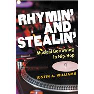 Rhymin' and Stealin': Musical Borrowing in Hip-Hop by Williams, Justin A., 9780472118922