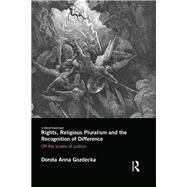 Rights, Religious Pluralism and the Recognition of Difference: Off the Scales of Justice by Gozdecka; Dorota Anna, 9781138798922