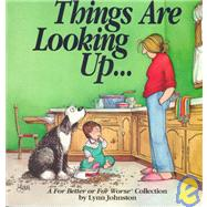 Things Are Looking Up... : A for Better or for Worse Collection by Lynn Johnston, 9780836218923