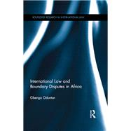 International Law and Boundary Disputes in Africa by Oduntan; Gbenga, 9780415838924