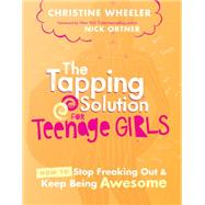 The Tapping Solution for Teenage Girls by Wheeler, Christine, 9781401948924