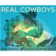 Real Cowboys by Hoefler, Kate; Bean, Jonathan, 9780544148925