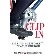 Clip in: Risking Hospitality in Your Church by Ozier, Jim; Haworth, Fiona, 9781426788925