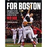 For Boston: From Worst to First, the Improbable Dream Season of the 2013 Red Sox by Boston Globe, 9781600788925