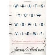 What's Your Worldview?: An Interactive Approach to Life's Big Questions by Anderson, James N., 9781433538926