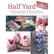 Half Yard Heaven Easy Sewing Projects Using Left-over Pieces of Fabric by Shore, Debbie, 9781844488926