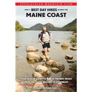 AMC's Best Day Hikes Along the Maine Coast: Four-Season Guide to 50 of the Best Trails from The Maine Beaches to Downeast by Kish, Carey Michael, 9781934028926