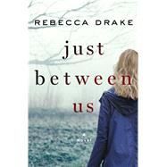 Just Between Us A Novel by Drake, Rebecca, 9781250068927