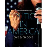 Politics in America, 2014 Elections and Updates Edition by Dye, Thomas R.; Gaddie, Ronald Keith, 9780134018928