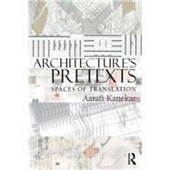Architecture's Pretexts: Spaces of Translation by Kanekar; Aarati, 9780415898928