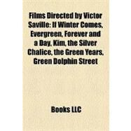 Films Directed by Victor Saville : If Winter Comes, Evergreen, Forever and a Day, Kim, the Silver Chalice, the Green Years, Green Dolphin Street by , 9781155188928