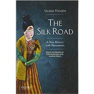 The Silk Road A New History with Documents by Hansen, Valerie, 9780190208929