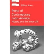 Poets of Contemporary Latin America History and the Inner Life by Rowe, William, 9780198158929