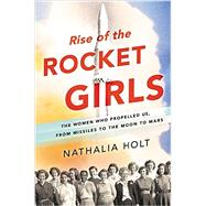 Rise of the Rocket Girls by Holt, Nathalia, 9780316338929