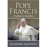Pope Francis: Tradition in Transition by Faggioli, Massimo, 9780809148929