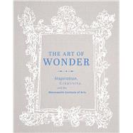 The Art of Wonder: Inspiration, Creativity, and the Minneapolis Institute of Arts by Minneapolis Institute of Arts, 9780816698929