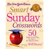 The New York Times Smart Sunday Crosswords Volume 5 50 Sunday Puzzles from the Pages of The New York Times by Unknown, 9781250118929