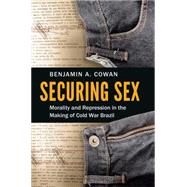 Securing Sex by Cowan, Benjamin A., 9781469628929