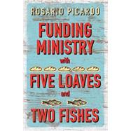Funding Ministry With Five Loaves and Two Fishes by Picardo, Rosario, 9781501818929