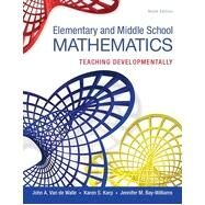 Elementary and Middle School Mathematics: Teaching Developmentally by John A.  Van de Walle;   Karen S.  Karp;   Jennifer M.  Bay-Williams, 9780133768930