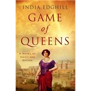 Game of Queens A Novel of Vashti and Esther by Edghill, India, 9780312338930