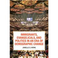 Immigrants, Evangelicals, and Politics in an Era of Demographic Change by Wong, Janelle S., 9780871548931