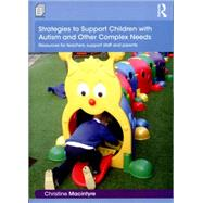 Strategies to Support Children with Autism and Other Complex Needs: Resources for teachers, support staff and parents by Macintyre; Christine, 9781138918931