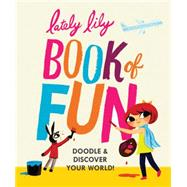 Lately Lily Book of Fun: Doodle & Discover Your World! by Player, Micah, 9781452128931