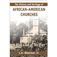 The History and Heritage of African American Churches A Way Out of No Way by Whelchel, L.H., 9781557788931