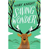 Saving Wonder by Knight, Mary, 9780545828932