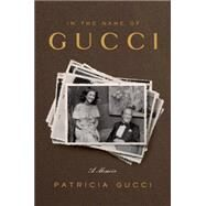 In the Name of Gucci by GUCCI, PATRICIA, 9780804138932