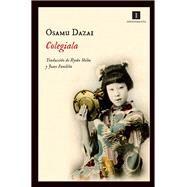 Colegiala / Schoolgirl by Dazai, Osamu, 9788415578932